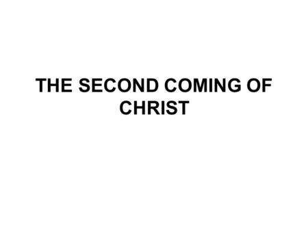 THE SECOND COMING OF CHRIST. The 2nd study in the series. Studies written by William Carey. Presentation by Michael Salzman. All texts are from the New.