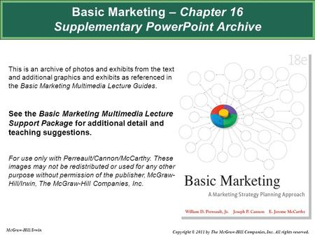 Basic Marketing – Chapter 16 Supplementary PowerPoint Archive This is an archive of photos and exhibits from the text and additional graphics and exhibits.