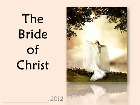 "The Bride of Christ ______________, 2012. The Bride of Christ We hear the term ""bride of Christ"" in reference to the church…where does it come from? Is."