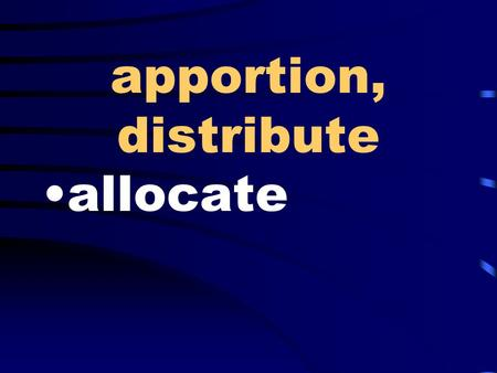 Apportion, distribute allocate. unplanned, unpremeditated spontaneous.