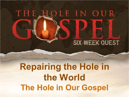 Repairing the Hole in the World The Hole in Our Gospel.