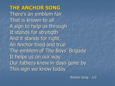 THE ANCHOR SONG There's an emblem fair That is known to all A sign to help us through It stands for strength And it stands for right, An Anchor tried.