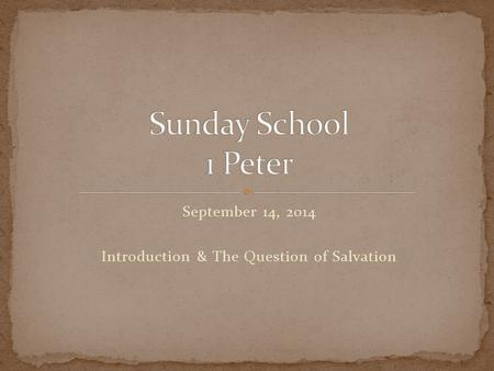 September 14, 2014 Introduction & The Question of Salvation.