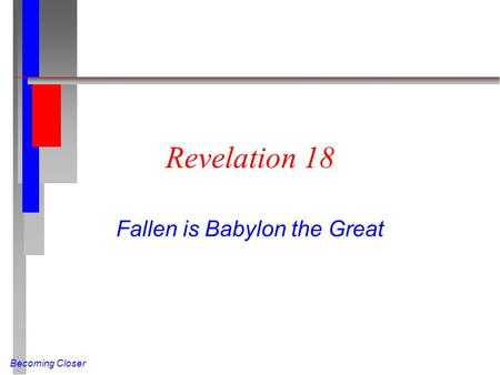 Becoming Closer Revelation 18 Fallen is Babylon the Great.