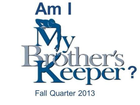 Fall Quarter 2013 Am I ?. Rejoicing & Weeping With My Brother Lesson 8 Sunday.