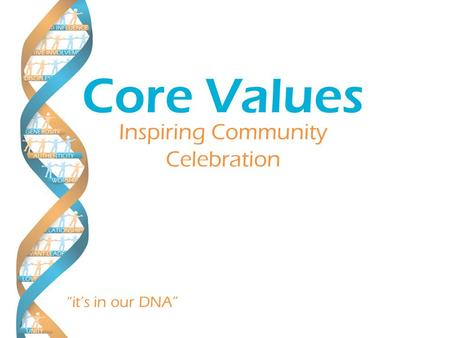 """it's in our DNA"" Inspiring Community Celebration Core Values."