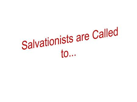 Call to Worship WE call Salvationists worldwide to worship and proclaim the living God, and to seek in every meeting a vital encounter with the Lord of.