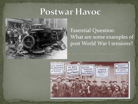 Essential Question: What are some examples of post World War I tensions?