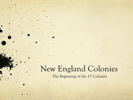 New England Colonies The Beginning of the 13 Colonies.