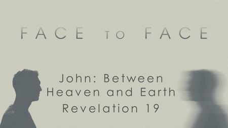 John: Between Heaven and Earth Revelation 19. Announcement of Victory Control over... religion morality politics economics.
