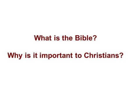 What is the Bible? Why is it important to Christians?