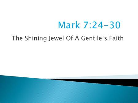 The Shining Jewel Of A Gentile's Faith.  Three Contrasts 1. Scribal defilement versus true defilement 2. Faith of a Gentile versus that of the Jews 3.