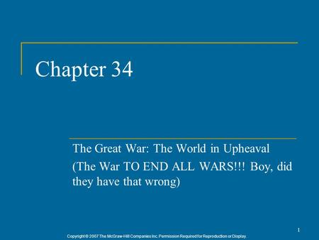 Copyright © 2007 The McGraw-Hill Companies Inc. Permission Required for Reproduction or Display. 1 Chapter 34 The Great War: The World in Upheaval (The.