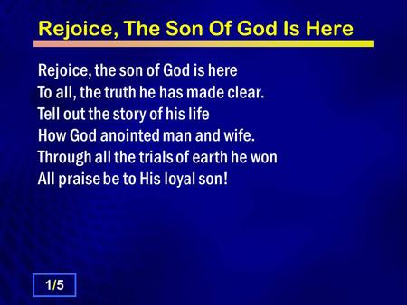 Rejoice, The Son Of God Is Here Rejoice, the son of God is here To all, the truth he has made clear. Tell out the story of his life How God anointed man.