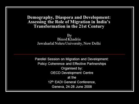 Demography, Diaspora and Development: Assessing the Role of Migration in India's Transformation in the 21st Century By Binod Khadria Jawaharlal Nehru University,