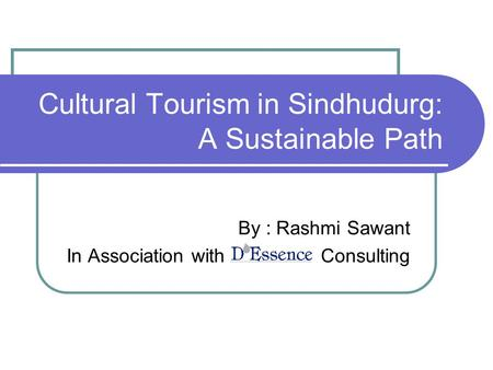Cultural Tourism in Sindhudurg: A Sustainable Path By : Rashmi Sawant In Association with Consulting.