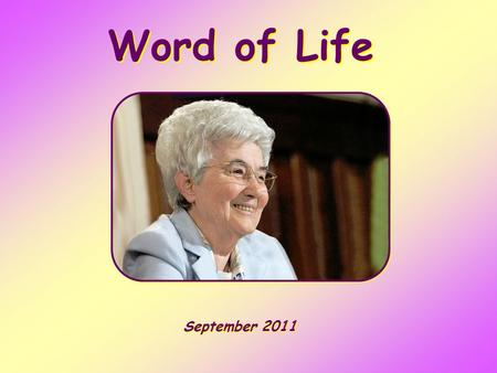 "Word of Life September 2011 It was fitting to make merry and be glad, for this your brother was dead, and is alive; he was lost, and is found."" (Luke."