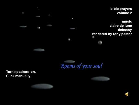 Bible prayers volume 2 music claire de lune debussy rendered by tony pastor Turn speakers on. Click manually. Rooms of your soul.
