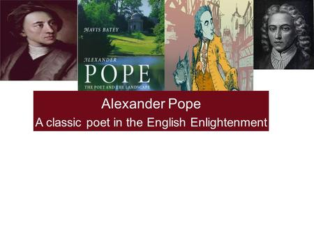 Alexander Pope A classic poet in the English Enlightenment.