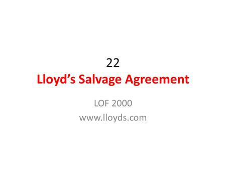 22 Lloyd's Salvage Agreement LOF 2000 www.lloyds.com.