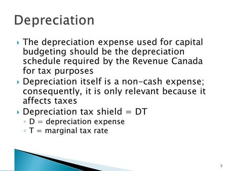  The depreciation expense used for capital budgeting should be the depreciation schedule required by the Revenue Canada for tax purposes  Depreciation.