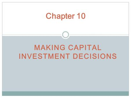 MAKING CAPITAL INVESTMENT DECISIONS Chapter 10. Relevant Cash Flows A change in the firm's overall future cash flow that comes about as a direct consequence.