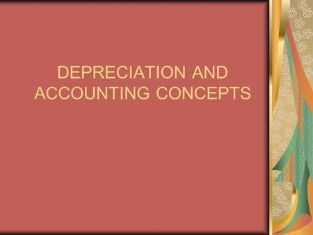 DEPRECIATION AND ACCOUNTING CONCEPTS. CASH FLOW THROUGH A PROJECT BASED ON THE LIFE OF THE PROJECT PRIMARY COMPONENTS ARE CAPITAL AND OPERATING COSTS.