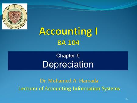 Dr. Mohamed A. Hamada Lecturer of Accounting Information Systems 1-1 Chapter 6 Depreciation.
