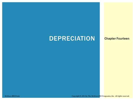 DEPRECIATION Chapter Fourteen Copyright © 2014 by The McGraw-Hill Companies, Inc. All rights reserved.McGraw-Hill/Irwin.