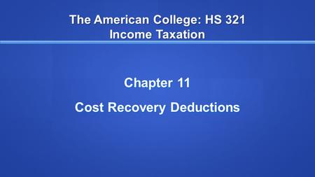 The American College: HS 321 Income Taxation Chapter 11 Cost Recovery Deductions.