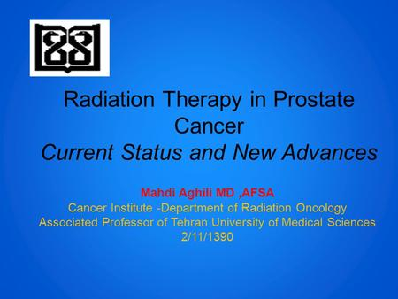 Radiation Therapy in Prostate Cancer Current Status and New Advances Mahdi Aghili MD,AFSA Cancer Institute -Department of Radiation Oncology Associated.