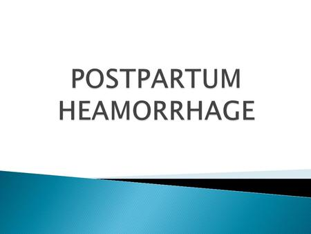 "POSTPARTUM HEMORRHAGE ""PPH"" Postpartum hemorrhage is defined as blood loss in excess of 500 mL at the time of vaginal delivery. There is normally a greater."