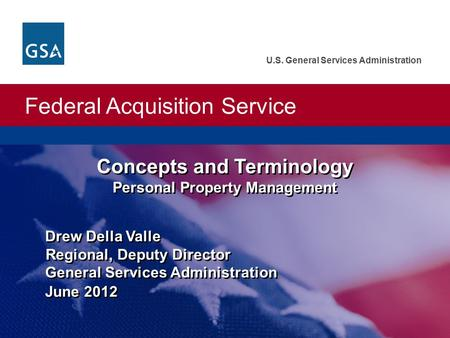 Federal Acquisition Service U.S. General Services Administration Drew Della Valle Regional, Deputy Director General Services Administration June 2012 Concepts.