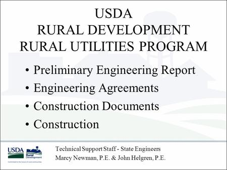 USDA RURAL DEVELOPMENT RURAL UTILITIES PROGRAM Technical Support Staff - State Engineers Marcy Newman, P.E. & John Helgren, P.E. Preliminary Engineering.