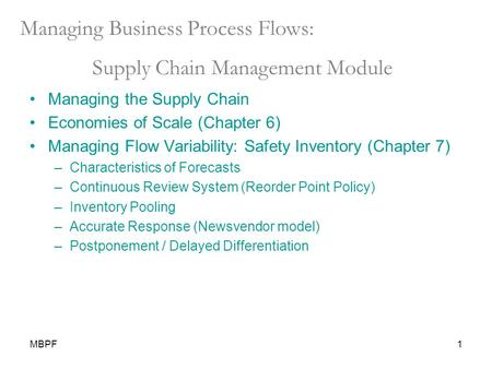 MBPF1 Managing Business Process Flows: Supply Chain Management Module Managing the Supply Chain Economies of Scale (Chapter 6) Managing Flow Variability: