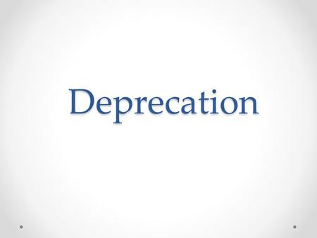 Deprecation.