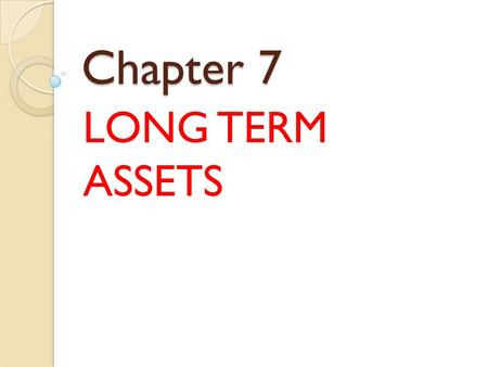 Chapter 7 LONG TERM ASSETS.