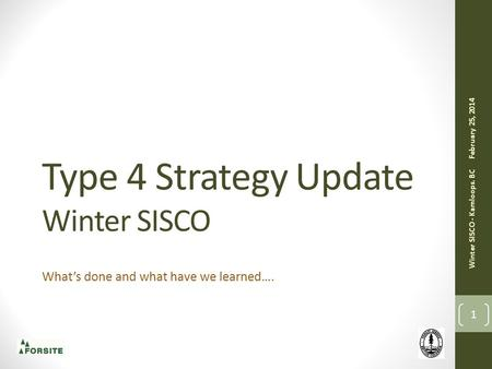 Type 4 Strategy Update Winter SISCO What's done and what have we learned…. 1 February 25, 2014 Winter SISCO - Kamloops. BC.