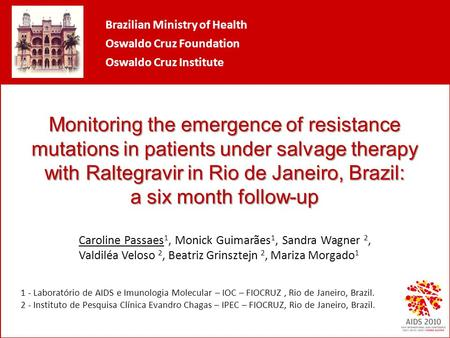 Monitoring the emergence of resistance mutations in patients under salvage therapy with Raltegravir in Rio de Janeiro, Brazil: a six month follow-up Caroline.