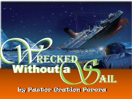 W S W S RECKED AIL Without a by Pastor Gration Perera.