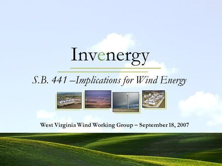 Invenergy S.B. 441 –Implications for Wind Energy West Virginia Wind Working Group – September 18, 2007.