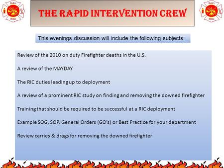 The Rapid Intervention Crew This evenings discussion will include the following subjects: Review of the 2010 on duty Firefighter deaths in the U.S. A review.