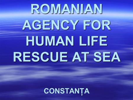 ROMANIAN AGENCY FOR HUMAN LIFE RESCUE AT SEA CONSTANŢA.