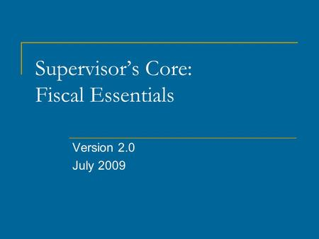 Supervisor's Core: Fiscal Essentials Version 2.0 July 2009.