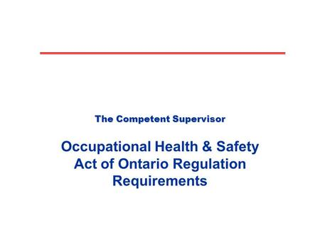 The Competent Supervisor Occupational Health & Safety Act of Ontario Regulation Requirements.