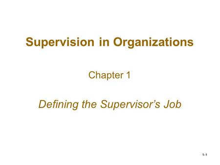 1–1 Supervision in Organizations Chapter 1 Defining the Supervisor's Job.