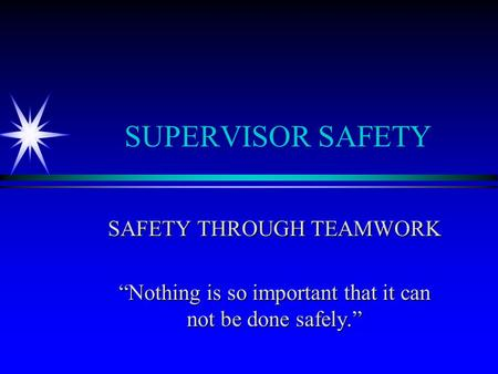"SUPERVISOR SAFETY SAFETY THROUGH TEAMWORK ""Nothing is so important that it can not be done safely."""