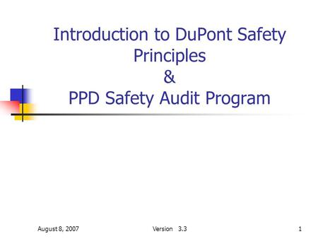 August 8, 2007Version 3.31 Introduction to DuPont Safety Principles & PPD Safety Audit Program.