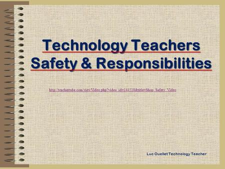 Technology Teachers Safety & Responsibilities Luc Ouellet Technology Teacher