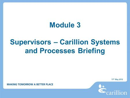 Module 3 Supervisors – Carillion Systems and Processes Briefing